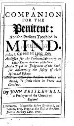 A companion for the penitent: and for persons troubled in mind. Consisting of An office for the penitent ... And a tryal or judgment of the soul ... And an office for persons troubled in mind, etc