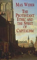 The Protestant Ethic And The Spirit Of Capitalism Book PDF