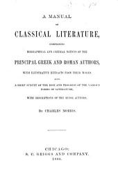 A Manual of Classical Literature: Comprising Biographical and Critical Notices of the Principal Greek and Roman Authors, with Illustrative Extracts from Their Works. Also, a Brief Survey of the Rise and Progress of the Various Forms of Literature, with Descriptions of the Minor Authors