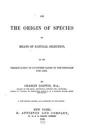 On the Origin of Species by Means of Natural Selection: Or the Preservation of Favoured Races in the Struggle for Life