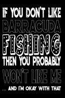 If You Don't Like Barracuda Fishing Then You Probably Won't Like Me And I'm Okay With That