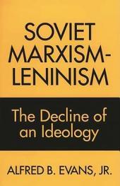 Soviet Marxism-Leninism: The Decline of an Ideology