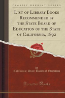 List of Library Books Recommended by the State Board of Education of the State of California  1892  Classic Reprint  PDF