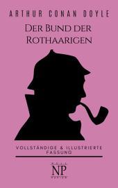 Sherlock Holmes – Der Bund der Rothaarigen und andere Detektivgeschichten: Vollständige & Illustrierte Fassung