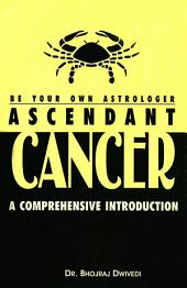 Be Your Own Astrologer : Ascendant Cancer: A Comprehensive Introduction