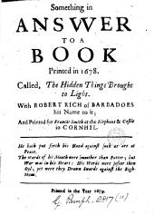Something in answer to a book printed in 1678, called The hidden things brought to light, with R. Rich his name to it: Volume 11