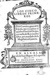 Los cinco libros primeros dela Coronica general de España, que recopilaua el maestro Florian de Ocampo, ..