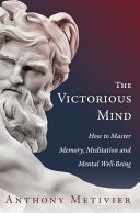 The Victorious Mind  How to Master Memory  Meditation and Mental Well Being