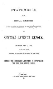 Addresses of the Special Committee of the Chamber of Commerce of the State of New York, on Customs Revenue Reform: Delivered June 4, 1877, at the Rooms of the Chamber of Commerce of the State of New York. Before the Commission Appointed to Investigate the New York Custom House, Volume 2