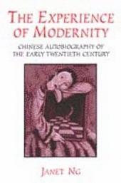 The Experience of Modernity: Chinese Autobiography of the Early Twentieth Century