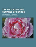 The History of the Squares of London; Topographical and Historical