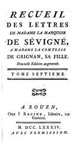Recueil des lettres de Madame la marquise de Sévigné: à Madame la comtesse de Grignan, sa fille, Volume7