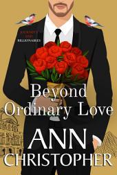 Beyond Ordinary Love: A Journey's End Billionaire Romance