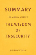 Summary of Alan W. Watts's The Wisdom of Insecurity by Milkyway Media