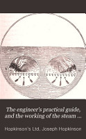 The Engineer s Practical Guide  and the Working of the Steam Engine Explained by the Use of the Indicator PDF