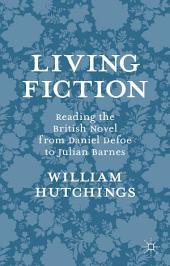 Living Fiction: Reading the British Novel from Daniel Defoe to Julian Barnes