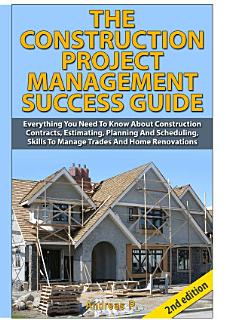 The Construction Project Management Success Guide Book