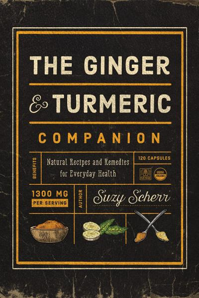 Download The Ginger and Turmeric Companion  Natural Recipes and Remedies for Everyday Health Book