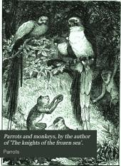 Parrots and monkeys, by the author of 'The knights of the frozen sea'.
