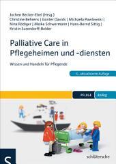 Palliative Care in Pflegeheimen und -diensten: Wissen und Handeln für Pflegende, Ausgabe 5