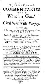 C. Julius Caesar's Commentaries of His Wars in Gaul, and Civil War with Pompey: To which is Added, A Supplement to His Commentary of His Wars in Gaul