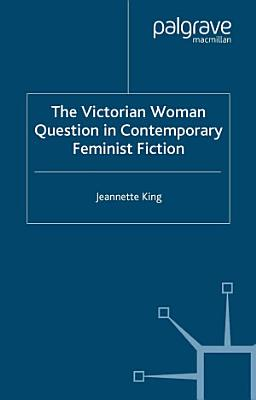 The Victorian Woman Question in Contemporary Feminist Fiction PDF