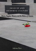 Deleuze And Memorial Culture Desire Singular Memory And The Politics Of Trauma