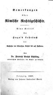 Bemerkungen über römische Rechtsgeschichte. Eine Kritik über Hugo's Lehrbuch der Geschichte des römischen Rechts bis auf Justinian