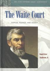 The Waite Court: Justices, Rulings, and Legacy