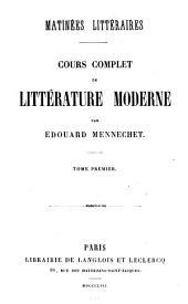 Matinées littéraires: Cours complet de littérature moderne, Volume1