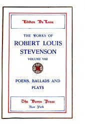 Stevenson as a poet. Underwoods. A child's garden of verses. Ballads. Miscellaneous poems. Deacon Brodie. Beau Austin. Admiral Guinea. Macaire