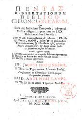 Pentas dissertationum Biblico-chronologicarum, qua tum ex indicibus temporis, adventui Messiæ assignati, præcipue in 70. hebdomadibus Danielis: ...Accedit appendix triplex: ... Authore Joh. Jacobo Hottingero, ... Præfationem de chronologica sacra ejusque scriptoribus praemisit Frid. Adolphus Lampe, ..