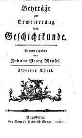 Beyträge zur Erweiterung der Geschichtkunde. Hrsg. von Johann Georg Meusel: Band 2