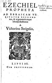 Ezechiel propheta ad ebraicam veritatem recognitus, et argumentis atque scholiis illustratus