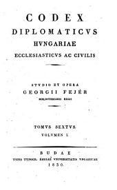 Codex diplomaticvs Hvngariae ecclesiasticvs ac civilis: Volume 1; Volume 6