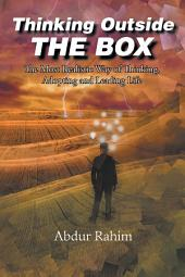 Thinking Outside the Box: The Most Realistic Way of Thinking, Adopting, and Leading Life