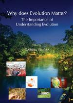 Why does Evolution Matter? The Importance of Understanding Evolution