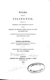 Walks through Islington: comprising an historical and descriptive account of that extensive and important district, both in its ancient and present state: together with some particulars of the most remarkable objects immediately adjacent
