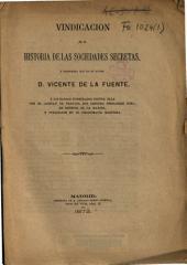 Vindicación de la historia de las sociedades secretas y respuesta que da su autor D. Vicente de la Fuente