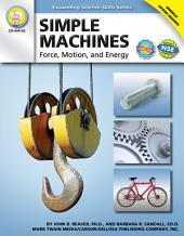 Simple Machines, Grades 6 - 12: Force, Motion, and Energy