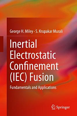 Inertial Electrostatic Confinement  IEC  Fusion
