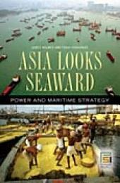 Asia Looks Seaward: Power and Maritime Strategy