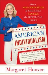 American Individualism: How a New Generation of Conservatives Can Save the Republican Party