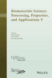 Biomaterials Science: Processing, Properties and Applications V: Ceramic Transactions, Volume 254