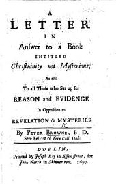 A Letter in Answer to a Book [by John Toland] entitled Christianity not Mysterious. As also to all those who set up for reason and evidence in opposition to revelation&mysteries