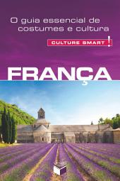 França - Culture Smart!: O guia essencial de costumes e cultura