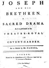 Joseph and His Brethren: A Sacred Drama. As it is Performed at the Theatre-Royal in Covent-Garden. Set to Musick by Mr. Handel, Volume 7
