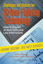 Challenges and Choices for Crime-Fighting Technology Federal Support of State and Local Law Enforcement