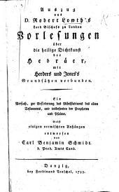 Auszug aus Dr R. Lowth's ... Vorlesungen über die heilige Dichtkunst der Hebräer, mit Herders und [Sir William] Jones's Grundsätzen verbunden ... Nebst einigen vermischten Anhängen entworfen von C. B. Schmidt
