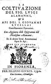 La coltivazione del Sig. Lvigi Alamanni, & Le api del S. Giovanni Rvcellai ...